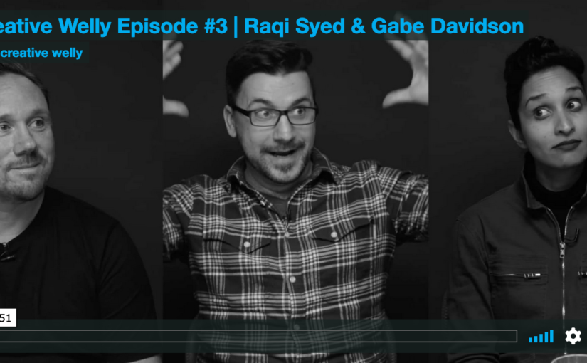 Creative Welly Episode #3 | Raqi Syed & Gabe Davidson