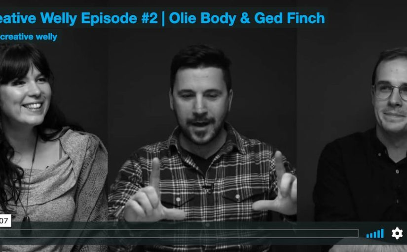 Creative Welly Episode #2 | Olie Body & Ged Finch
