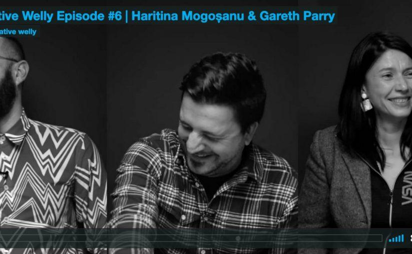 Creative Welly Episode #6 | Haritina Mogoșanu & Gareth Parry