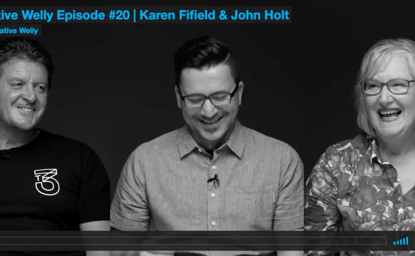 Creative Welly Episode #20 | Karen Fifield & John Holt