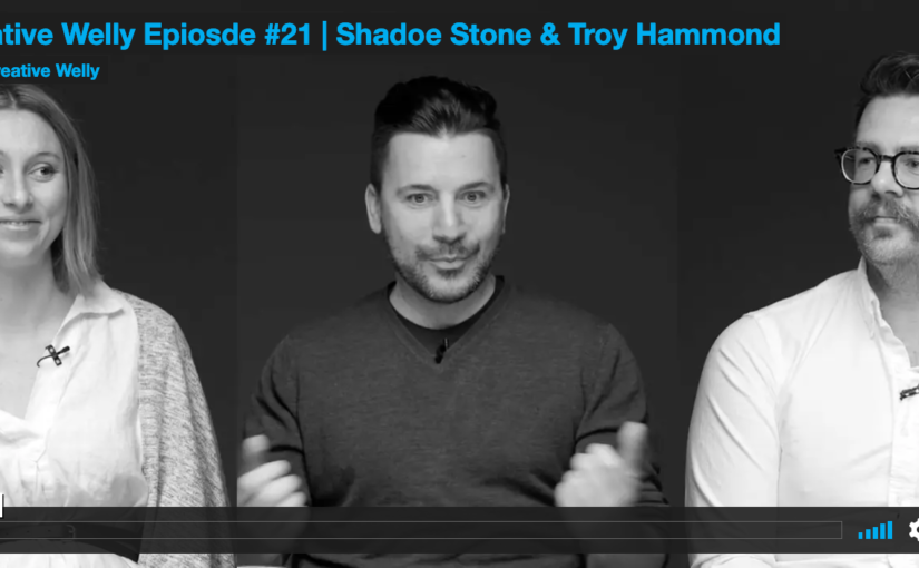 Creative Welly Episode #21 | Shadoe Stone & Troy Hammond